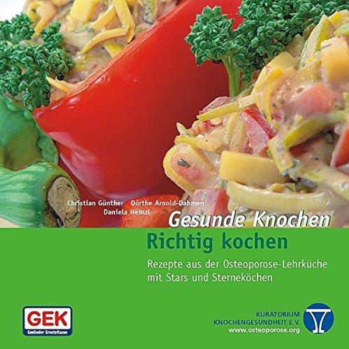Gesunde Knochen (Gesunde Knochen - Richtig Kochen: Stars in und Rezepte aus der Osteoporose-Lehrküche)