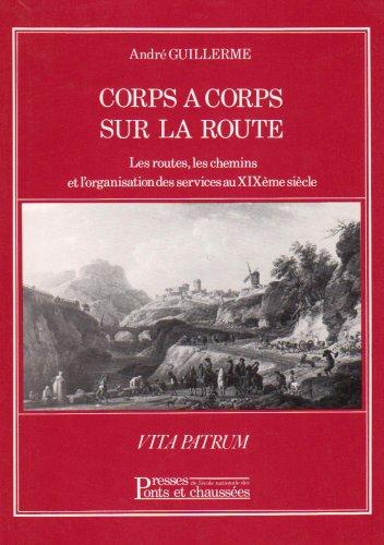 Corps à corps sur la route: Les routes, les chemins et l'organisation des services au XIXème siècle