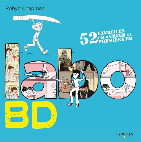 Labo BD: 52 exercices pour créer sa première BD.