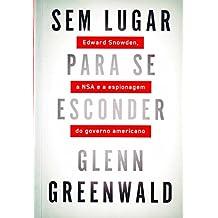 Sem Lugar Para Se Esconder. Edward Snowden, A NSA e a Espionagem do Governo Americano (Em Portuguese do Brasil)