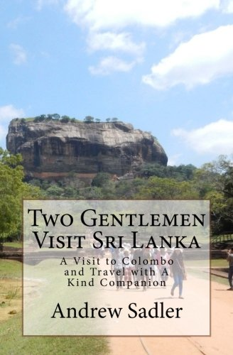 Two Gentlemen Visit Sri Lanka: A Visit to Colombo and Travel with A Kind Companion