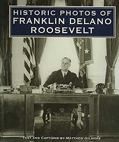 [(Historic Photos of Franklin Delano Roosevelt)] [By (author) Matthew Gilmore] published on (September, 2007)