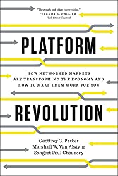Platform Revolution: How Networked Markets Are Tranforming and How to Make Them Work for You: How Networked Markets Are Transforming the Economyand How to Make Them Work for You