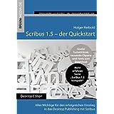 Scribus 1.5 Quickstart: Alles Wichtige für den erfolgreichen Einstieg in das Desktop Publishing mit Scribus