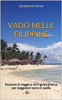 VADO NELLE FILIPPINE: Racconti di viaggio e mini-guida pratica per viaggiatori zaino in spalla (Italian Edition) by [RUINI, GIORDANO]