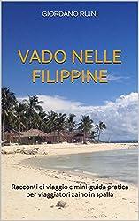 VADO NELLE FILIPPINE: Racconti di viaggio e mini-guida pratica per viaggiatori zaino in spalla (Italian Edition)