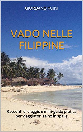 VADO NELLE FILIPPINE: Racconti di viaggio e mini-guida pratica per viaggiatori zaino in spalla