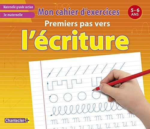 Mon Cahier d'Exercices Premiers Pas Vers l'Ecriture (5-6 a.) 3e Maternelle par Chantecler