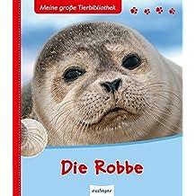 Die Robbe (Meine große Tierbibliothek, Band 22420)