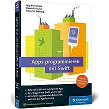 Apps programmieren mit Swift: Ideal für Programmiereinsteiger: Ohne Vorwissen direkt loslegen! So erstellen Sie Apps für Apple Watch, iPhone und iPad – aktuell zu Swift 3