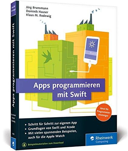 Apps programmieren mit Swift: Ideal für Programmiereinsteiger: Ohne Vorwissen direkt loslegen! So erstellen Sie Apps für Apple Watch, iPhone und iPad – aktuell zu Swift 3 Buch-Cover