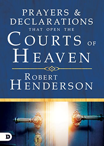 Prayers and Declarations That Open the Courts of Heaven -
