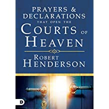 Prayers and Declarations that Open the Courts of Heaven (English Edition)