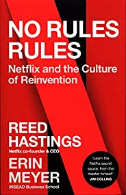 No Rules Rules: Netflix and the Culture of Reinvention (SHORTLISTED FOR THE 2020 FINANCIAL TIMES & MCKINSE