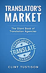Translator's Market: The GIANT Book of Translation Agencies: Find Work and Get Paid as a Freelance Translator (English Edition)