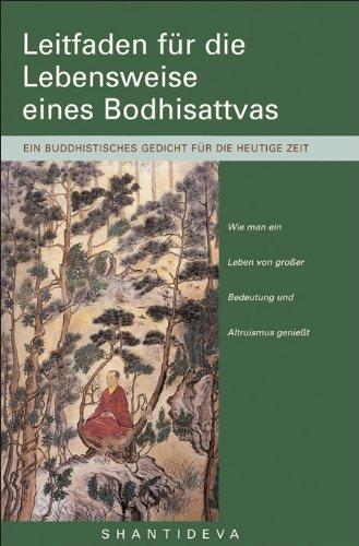 Leitfaden für die Lebensweise eines Bodhisattvas: Wie man ein Leben von großer Bedeutung und Altruismus genießt. Ein buddhistisches Gedicht für die heutige Zeit