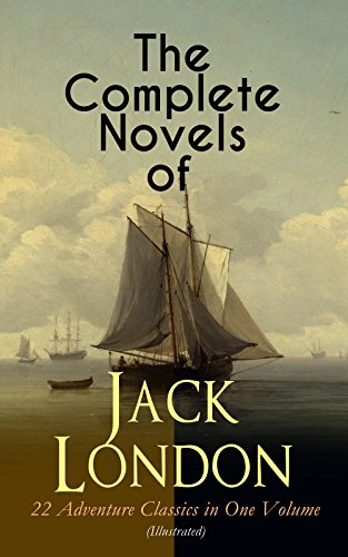 The Complete Novels of Jack London – 22 Adventure Classics in One Volume (Illustrated): The Call of the Wild, The Sea-Wolf, White Fang, The Iron Heel, ... Rover, Hearts of Three… (English Edition) par Jack London