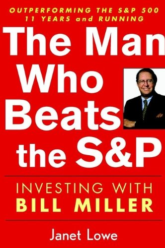 The Man Who Beats the S&P: Investing with Bill Miller