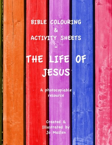 Bible Colouring & Activity Sheets: The Life of Jesus - A Photocopiable Resource (Bible Colouring Sheets)