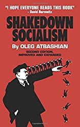 Shakedown Socialism: Unions, Pitchforks, Collective Greed, the Fallacy of Economic Equality,  and other Optical Illusions of