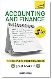 Accounting & Finance in 4 Weeks: The Complete Guide to Success: Teach Yourself (Teach Yourself in a Week)