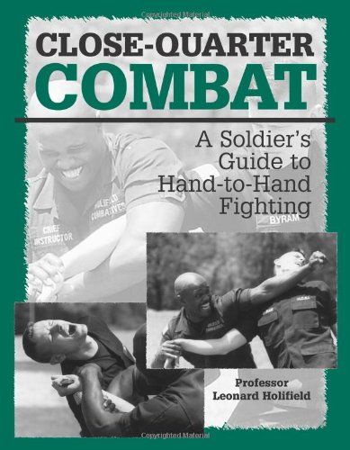 Close-quarter Combat: A Soldier's Guide to Hand-to-hand Fighting por Leonard Holifield