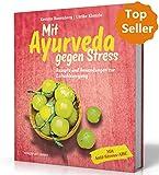Mit Ayurveda gegen Stress: Kochen, Yoga und Anwendungen zur Entschleunigung (Ayurveda Buch)