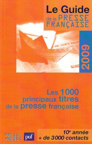 Le guide de la presse française : Les 1 000 principaux titres de la presse française
