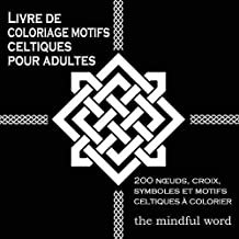 Livre de coloriage motifs celtiques pour adultes: 200 Nœuds,Croix, Symboles et Motifs Celtiques à Colorier