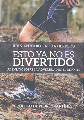 Esto ya no es divertido. Un ensayo sobre la adversidad en el deporte por Juan Antonio García Herrero