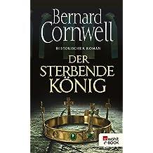 Der sterbende König (Die Uhtred-Saga 6)