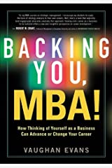 Backing You, MBA! by How Thinking of Yourself as a Business Can Advance or Transform Your Career (2011-06-22) Paperback