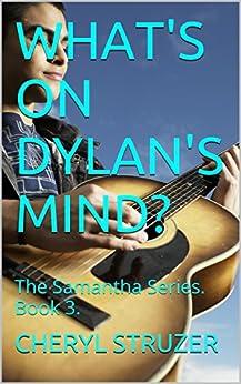 WHAT'S ON DYLAN'S MIND?: The Samantha Series. Book 3. (English Edition) von [STRUZER, CHERYL]