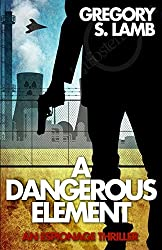 A Dangerous Element: An Espionage Thriller