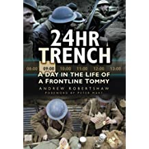 24 Hr Trench: A Day in the Life of a Frontline Tommy by Andrew Robertshaw published by The History Press Ltd (2012)