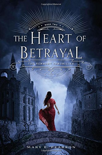 The Heart of Betrayal: The Remnant Chronicles: Book 02