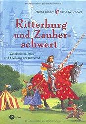 Ritterburg und Zauberschwert: Geschichten, Spiel und Spaß aus der Ritterzeit