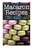 Macaron Recipes: The Ultimate Guide