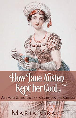 How Jane Austen Kept her Cool: An A to Z History of Georgian Ice Cream (Jane Austen Regency Life Book 3) (English Edition) - Regency Dessert