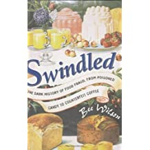 Swindled: The Dark History of Food Fraud, from Poisoned Candy to Counterfeit Coffee by Bee Wilson (2008-09-08)
