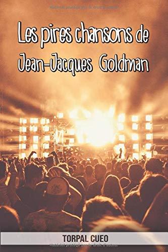 Les pires chansons de Jean-Jacques Goldman: Carnet fantaisie pour les fans du chanteur. Une idée cadeau originale pour une blague d'anniversaire sympa à homme, femme, enfant, ado (Lire la description) par Torpal Cueo