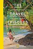 The Travel Episodes: Neue Reisegeschichten von allen Enden der Welt