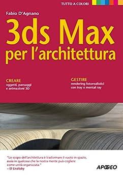 3ds max per l 39 architettura quarta edizione guida completa ebook fabio d 39 agnano. Black Bedroom Furniture Sets. Home Design Ideas