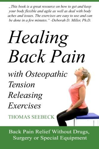 Healing Back Pain with Osteopathic Tension Releasing Exercises by Thomas Seebeck (2015-04-10)