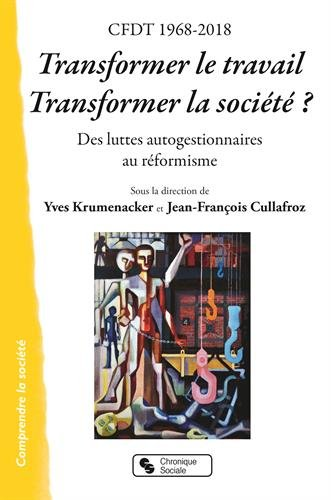 CFDT 1968-2018 Transformer le travail, transformer la société ? : Des luttes autogestionnaires au réformisme par Collectif