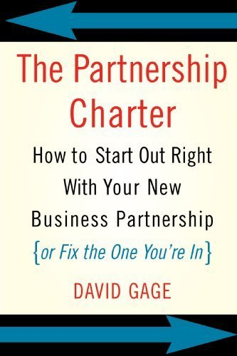 The Partnership Charter: How To Start Out Right With Your New Business Partnership (or Fix The One You're In) by David Gage (2004-06-30)