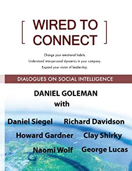 Wired to Connect: Dialogues on Social Intelligence (English Edition) par [Davidson, Richard, Gardner, Howard , Goleman, Daniel, Siegel, Daniel, Lucas, George, Shirky, Clay, Wolf, Naomi]