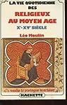 La vie quotidienne des religieux au moyen âge: Xe - XVe siècle par Moulin