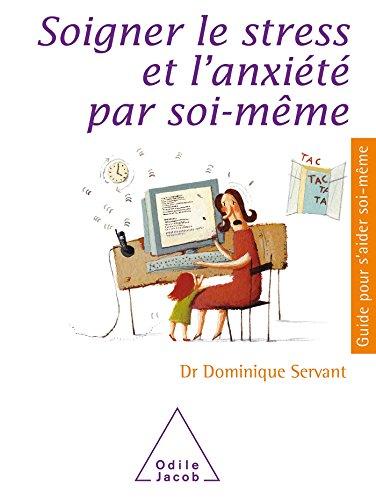Soigner le stress et l'anxiété par soi-même par Dominique Servant