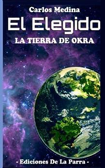 El Elegido: La tierra de Okra (Serie El Elegido Volumen 1) de [Medina, Carlos]